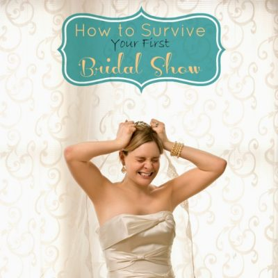 How to Survive Your First Bridal Show