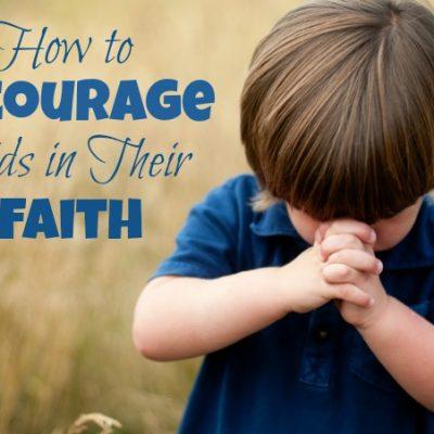 How to Encourage Kids in Their Faith