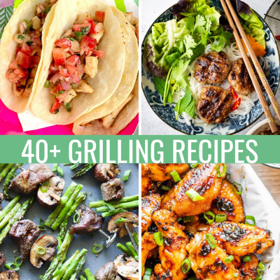 The BEST Grilling Recipes: 40+ Recipes For Grilling