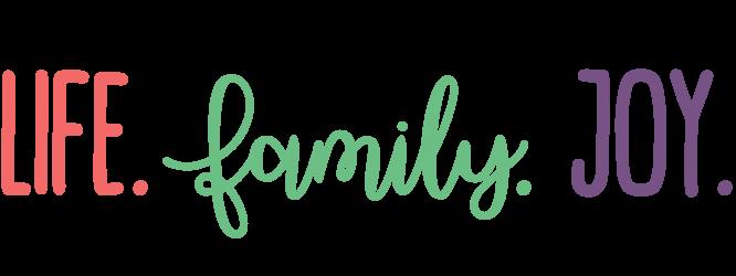 Life. Family. Joy